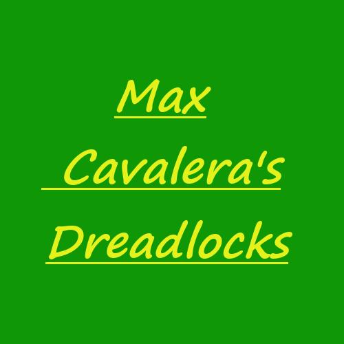 マックス・カヴァレラのドレッドヘア Max Cavalera's Dreadlocks